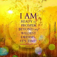 I AM ready to prosper beyond my wildest dreams. It's time!
