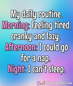 Funny quotes on life dp my daily routine morning feeling tired cranky and lazy afternoon i Lazy Quotes Funny, Lazy Humor, Funny Quotes For Teens, Funny Quotes About Life, Sarcastic Quotes, Quotes For Kids, Happy Quotes, Life Quotes, Crazy Quotes