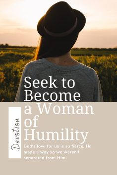 Are you seeking to become a woman of humility? Because that is what God has called you to do.