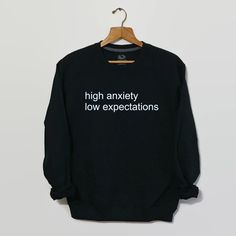 High Anxiety Low Expectations Funny Shirt, Tumblr, Tumblr Clothing, Tumblr Sweatshirt, Grunge Shirt, Grunge Clothes, Grunge, 90s Grunge, 90s