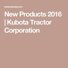 New Products 2016 | Kubota Tractor Corporation
