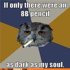 Art Student Owl. Haha, and I like my coffee black..like my soul. \m/