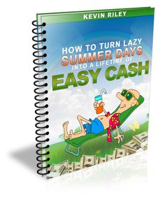 How To Turn Lazy Summer Days Into A Lifetime Easy Cash by Kevin Riley