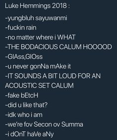 Is it bad that when I'm reading this I automatically have Luke's voice saying it in my head wait I don't even know if that sentence make sense like grammar 5sos Funny, 5sos Memes, 5sos Luke, 1d And 5sos, 5secondsofsummer, Luke Hemmings, Music Bands, Cool Bands, Luke Roberts