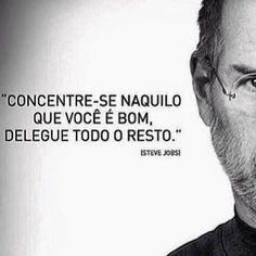"""""""Concentração e delegação"""" - Steve Jobs Steve Jobs, More Than Words, Some Words, Coaching, Motivation, Inspire Me, Sentences, Life Lessons, Favorite Quotes"""