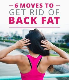 6 Moves To Get Rid Of Back Fat- try it today! #backfat #backexercises