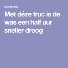 Met déze truc is de was een half uur sneller droog All Kinds Of Everything, Half, Drawing Tips, Housekeeping, Good To Know, Cleaning Hacks, Om, Household Items, Rapper
