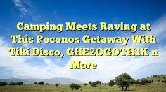 Camping Meets Raving at This Poconos Getaway With Tiki Disco, GHE2OGOTH1K n More - https://twitter.com/pdoors/status/803757754758275072
