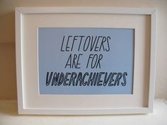 Leftovers are for Underachievers (for Johnny) | joy of ex foundation