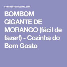 BOMBOM GIGANTE DE MORANGO (fácil de fazer!) - Cozinha do Bom Gosto