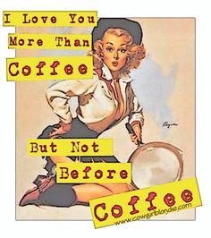 I love you more than coffee.... Cowgirl Blondie's www.cowgirlblondie.com