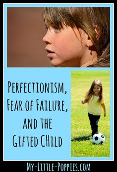 Perfectionism, Fear of Failure, and the Gifted Child | My Little Poppies  Do you have a kid who is a perfectionist? Does your child worry about failure? Check out these resources, tools, and tips for parents and educators.