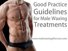 male waxing aftercare guidelines for the best in male grooming