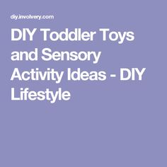 DIY Toddler Toys and Sensory Activity Ideas - DIY Lifestyle