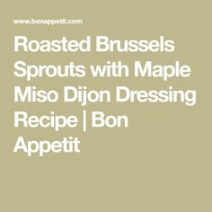 Roasted Brussels Sprouts with Maple Miso Dijon Dressing Recipe | Bon Appetit