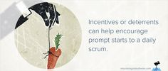 Incentives and Deterrents for Starting Daily Scrums On Time - https://toocan.be/incentives-deterrents-starting-daily-scrums-time/