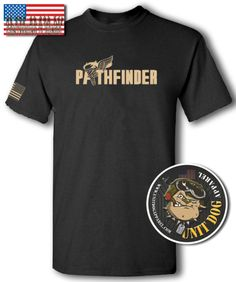 T-Shirt; Apparel; UNIT DOG APPAREL; U.S. ARMY PATHFINDER; are specialists in navigating their way through foreign terrain and establishing safe landing zones;