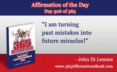 """Enjoy Today's Affirmation of the Day for November 22, 2017...Day *326* of the Year..""""I am Turning Past Mistakes into Future Miracles!"""" Say it Out Loud NOW!"""