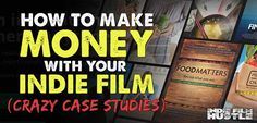 So you want to Make Money with Your Indie Film. Who doesn't? I've always been a hustler, and I used that word in the most positive way I can...