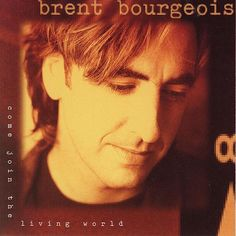 Brent Bourgeois- Come Join The Living World-1994- Contemporary Christian Pop