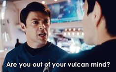 Are you out of your Vulcan mind?