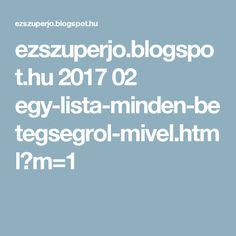 ezszuperjo.blogspot.hu 2017 02 egy-lista-minden-betegsegrol-mivel.html?m=1
