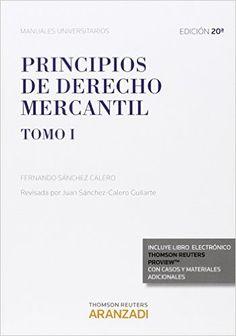 Principios de derecho mercantil / Fernando Sánchez Calero ; edición  actualizada por, Juan Sánchez-Calero Guilarte.. -- 20ª ed., (11ª en Aranzadi).. -- Cizur Menor (Navarra) : Thomson Reuters-Aranzadi, 2015.