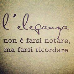 #quotes #italian La elegancia no es hacerse notar sino hacerse recordar.