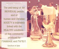 Gaudium et Spes: Part II - 47 - fostering the nobility of marriage and the family.