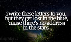 Address in the Stars.  Katlyn and Will  Admired Lyrics!   Love this song! !!! Miss you mom. . Have a kleenex ready!  ♥