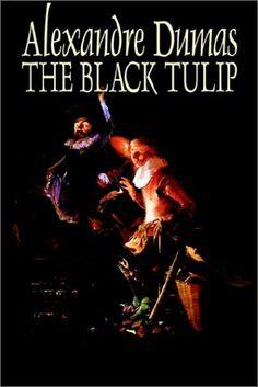 The Black Tulip by Alexandre Dumas Free Books, My Books, Black Tulips, Link
