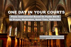 """""""One Day In Your Courts"""" is a solo piano improvisation by Fred McKinnon.  At around 11:00, it's a perfect soothing, peaceful instrumental soundtrack for prayer, meditation, quiet time, devotion and for relaxation.   Listen to de-stress, remove anxiety and worry.  It's a great for study music, relaxation music, and meditation music.  Many listeners enjoy these interludes to help them sleep.   This piano instrumental is inspired by Psalm 84:10."""