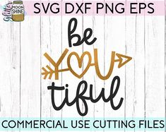 Be You Tiful svg, .eps, dxf png Files and Designs for Silhouette Cameo and Cricut Explore Air Cutting Machines! Valentine's Day, Cute, Funny, Teen, Layered, DIY, Quote, Sayings, Women, Pretty, Mom Life, Mama Bear, Mother's Day, Coffee Mugs, Wine Glass, Shirt Ideas, Cupid Arrow, XOXO, Adults