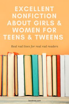 Great nonfiction about girls and women for teens and tweens.