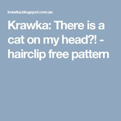 Krawka: There is a cat on my head?! - hairclip free pattern