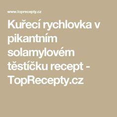 Kuřecí rychlovka v pikantním solamylovém těstíčku recept - TopRecepty.cz