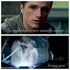 """""""My nightmares are usually about losing you."""" - Peeta"""