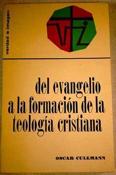 Del Evangelio a la formación de la teología cristiana / Oscar Cullmann ; [tradujo Rafael Silva-Costoyas] Publicación Salamanca Sígueme 1972