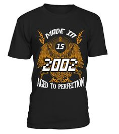 Made in 15 th 2002 aged to perfection   => Check out this shirt by clicking the image, have fun :) Please tag, repin & share with your friends who would love it. #mothers #mom #grandma #hoodie #ideas #image #photo #shirt #tshirt #sweatshirt #tee #gift #perfectgift #birthday #Christmas