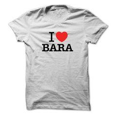 I Love BARA T-Shirts, Hoodies (19$ ==► Order Here!)