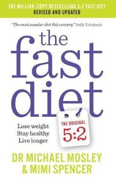 The Fast Diet : Lose Weight, Stay Healthy, Live Longer - Dr Michael Mosley