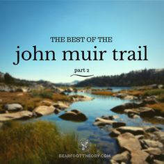 The second section from Reds Meadow to Muir Trail Ranch introduced us to some higher elevations, some out-of-this-world swimming holes, relaxing hot springs, and new challenges.  #travel #tour #hiking http://bearfoottheory.com/