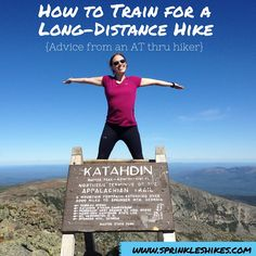 """How To Train For a Long Distance Hike."" You've planned to do a long-distance hike.  You've done your research and  bought your gear.  Now all you need to do is get out on the trail, right?   What you may not have thought about is the fact that you might need to do a  little more than just put all your gear on your back and start walking!   While some people actually do their first hike ever with all their gear on  their backs and walk 2000+ miles, chances are many others who never..."