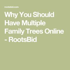 Why You Should Have Multiple Family Trees Online - RootsBid
