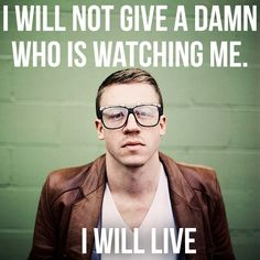 I will not Give a Damn Who is Watching Me, I will Live #macklemore