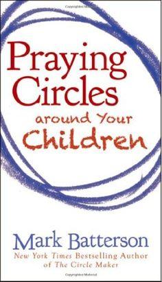 Praying Circles around Your Children/Mark Batterson