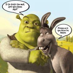 20160116 Shrek Si te trato tan mal... Por qué sigues aquí Burro Porque es lo que hacen los Amigos - @Candidman @Candidman