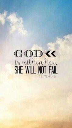 God is within her she will nit fail psalm 46:5