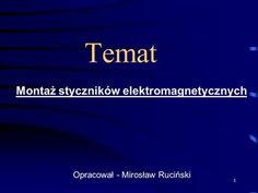 1 Temat Montaż styczników elektromagnetycznych Opracował - Mirosław Ruciński.