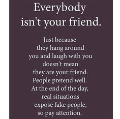 Everybody isn't your friend